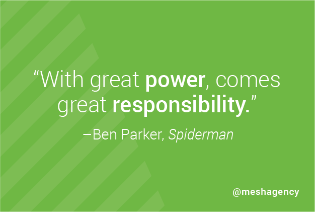 """With great power, comes great responsibility."" Ben Parker, Spiderman"