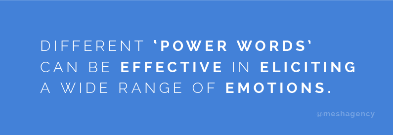 "Different ""power words"" can be effective in eliciting a wide range of emotions"