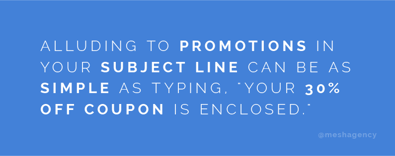 "Alluding to promotions in your cold email subject line can be as simple as typing ""Your 30% off coupon is enclosed."""