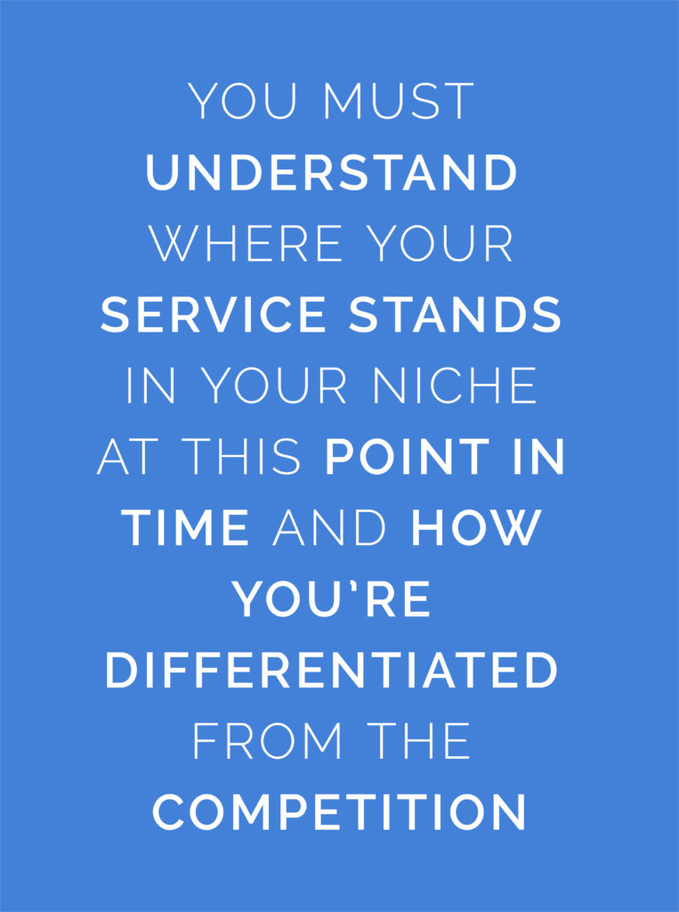 You must understand where your service stands in your nice at this point in time and how you're differentiated from the competition - mobile