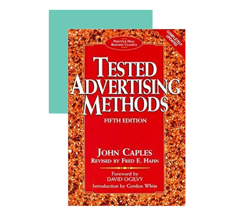 "John Caples' ""Tested Advertising Methods"" which covers how to frame marketing messages."