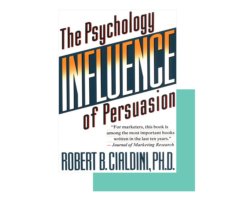 Influence; The Psychology of Persuasion by Dr. Robert B. Cialdini